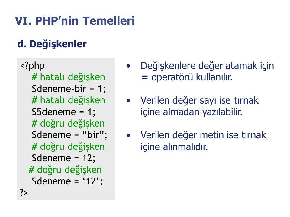 """VI. PHP'nin Temelleri d. Değişkenler <?php # hatalı değişken $deneme-bir = 1; # hatalı değişken $5deneme = 1; # doğru değişken $deneme = """"bir""""; # doğr"""