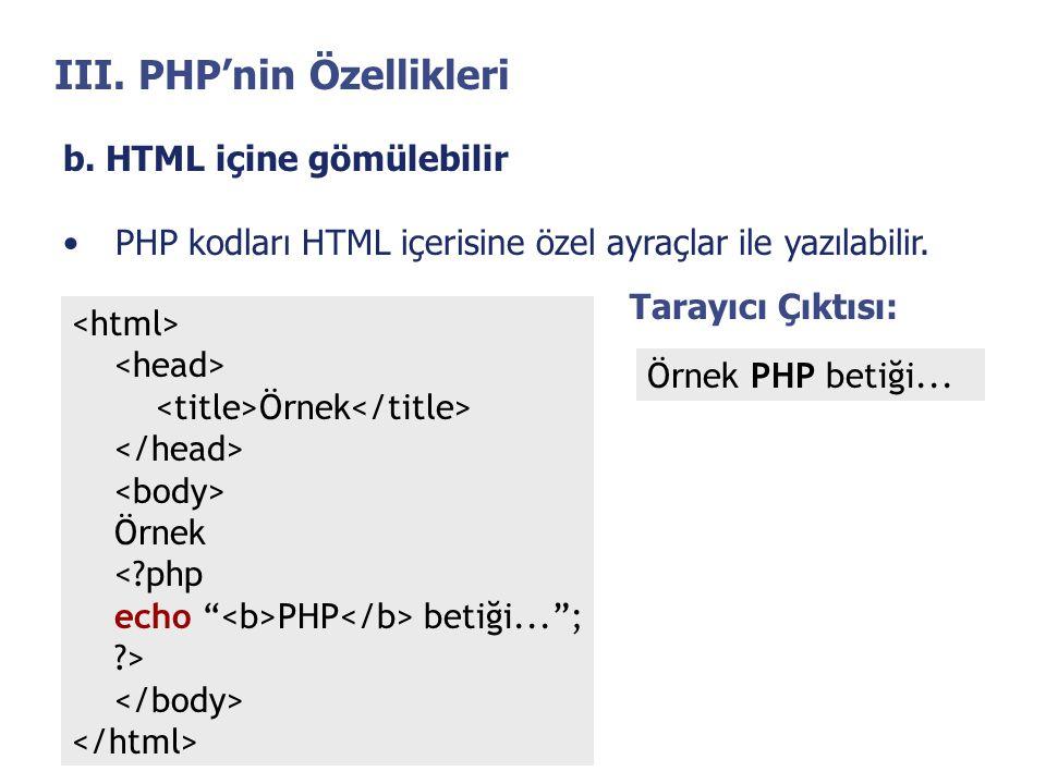 """III. PHP'nin Özellikleri b. HTML içine gömülebilir •PHP kodları HTML içerisine özel ayraçlar ile yazılabilir. Örnek Örnek <?php echo """" PHP betiği..."""";"""