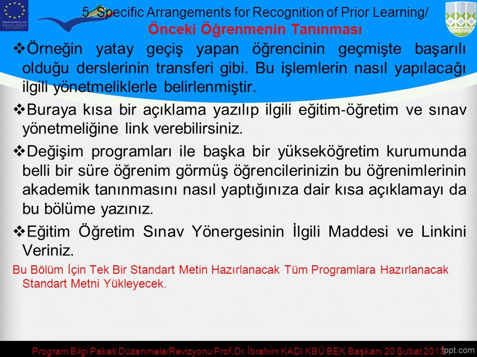 Specific arrangements for recognition of prior learning (formal, non-formal and informal) [3]/Önceki Öğrenmenin Tanınması  Bu bölüm daha önce yurtiçi