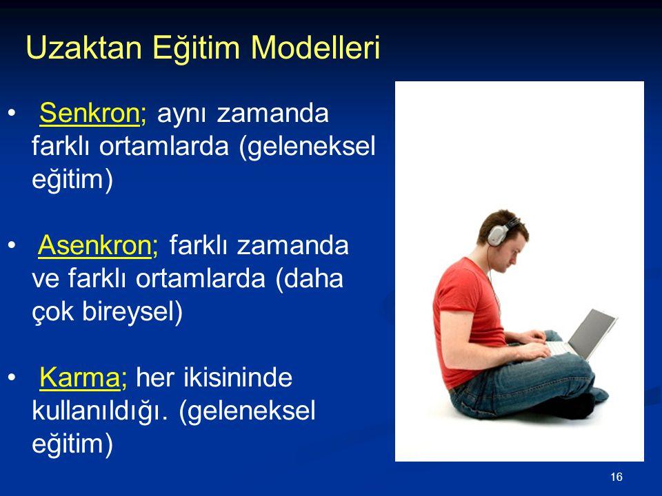 16 • Senkron; aynı zamanda farklı ortamlarda (geleneksel eğitim) • Asenkron; farklı zamanda ve farklı ortamlarda (daha çok bireysel) • Karma; her ikis