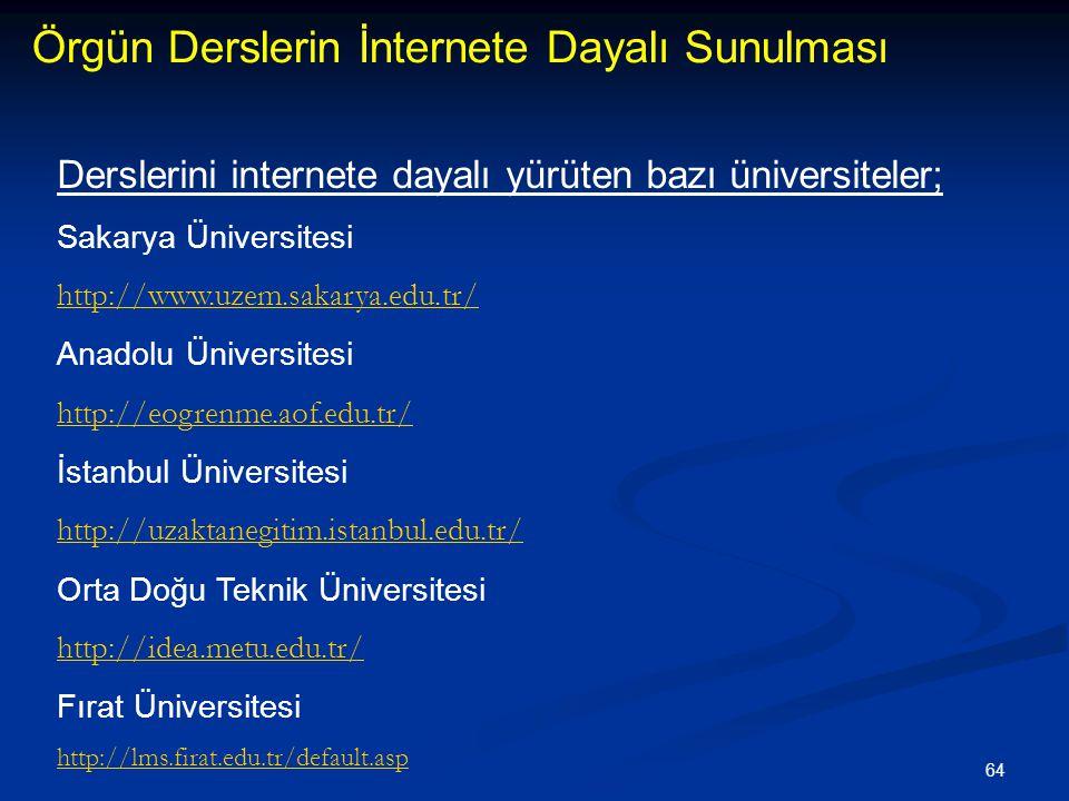 64 Örgün Derslerin İnternete Dayalı Sunulması Derslerini internete dayalı yürüten bazı üniversiteler; Sakarya Üniversitesi http://www.uzem.sakarya.edu