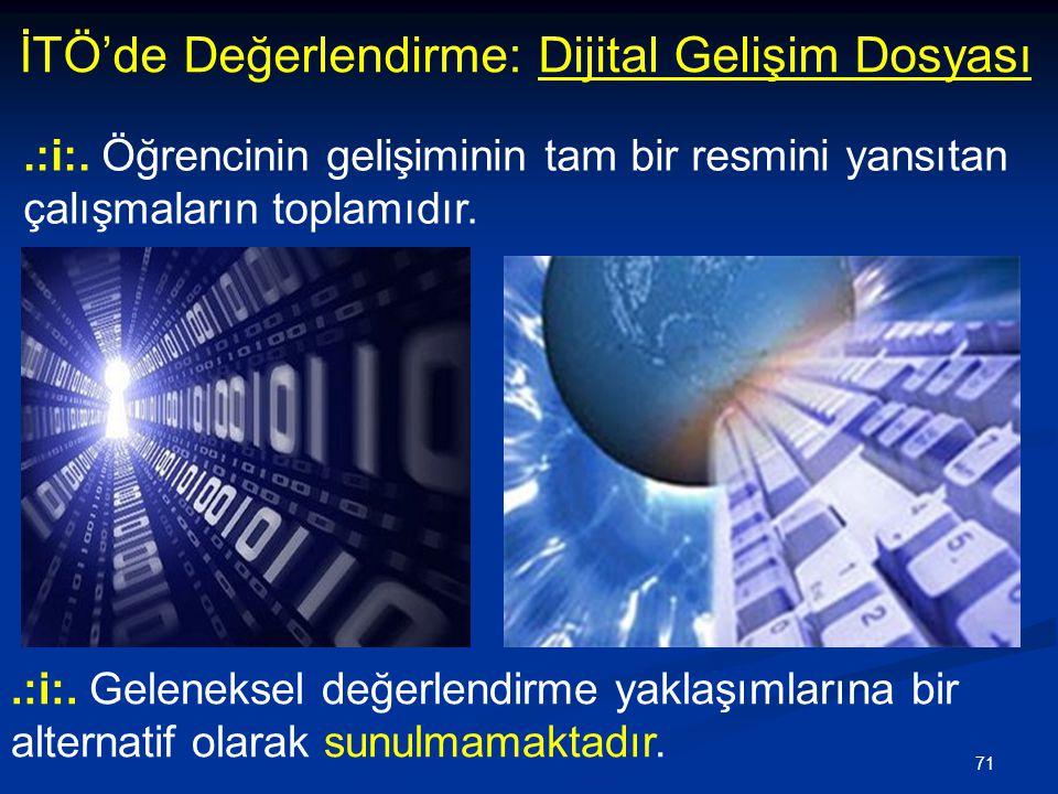71 İTÖ'de Değerlendirme: Dijital Gelişim Dosyası.:i:. Geleneksel değerlendirme yaklaşımlarına bir alternatif olarak sunulmamaktadır..:i:. Öğrencinin g