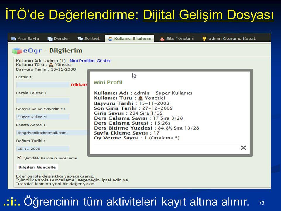 73 İTÖ'de Değerlendirme: Dijital Gelişim Dosyası.:i:. Öğrencinin tüm aktiviteleri kayıt altına alınır.
