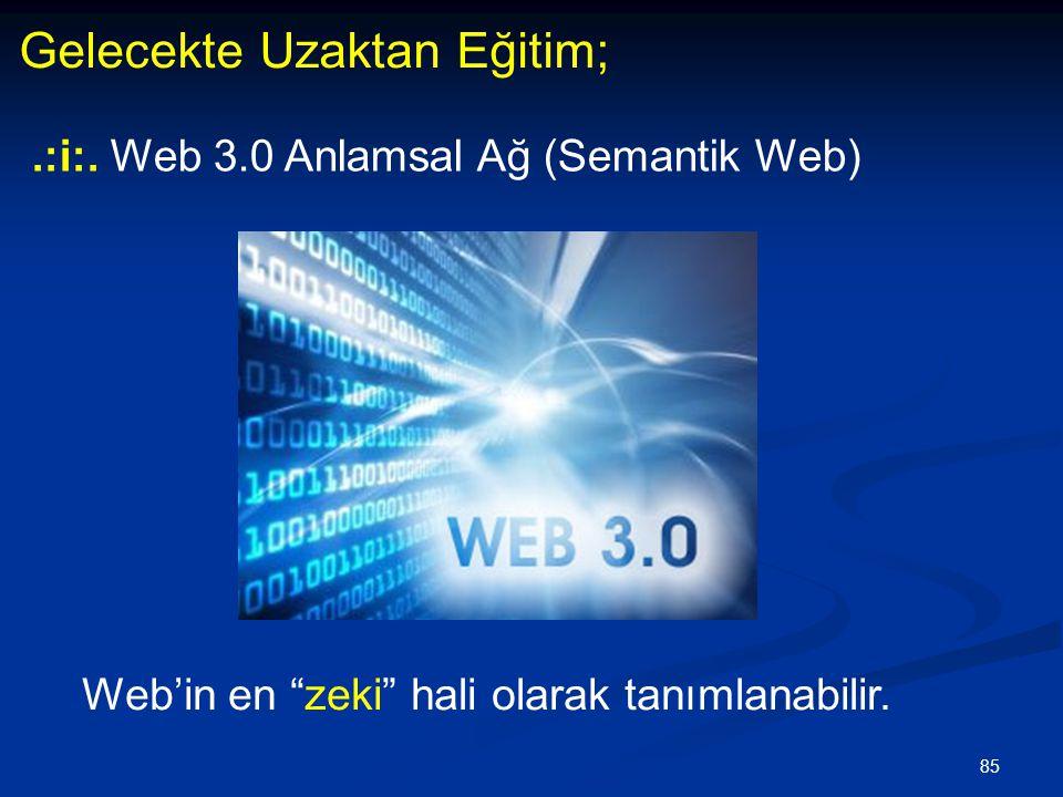"""85 Gelecekte Uzaktan Eğitim;.:i:. Web 3.0 Anlamsal Ağ (Semantik Web) Web'in en """"zeki"""" hali olarak tanımlanabilir."""