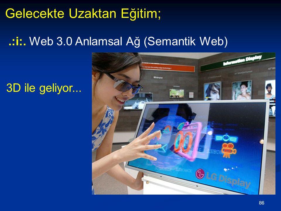 86 Gelecekte Uzaktan Eğitim;.:i:. Web 3.0 Anlamsal Ağ (Semantik Web) 3D ile geliyor...