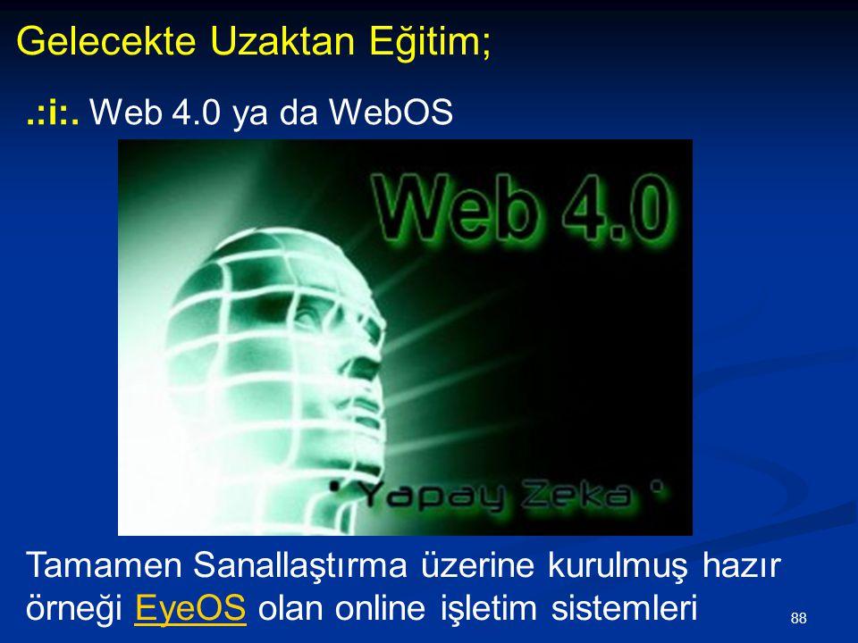 88 Gelecekte Uzaktan Eğitim;.:i:. Web 4.0 ya da WebOS Tamamen Sanallaştırma üzerine kurulmuş hazır örneği EyeOS olan online işletim sistemleriEyeOS