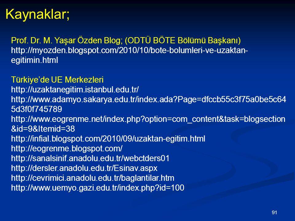 91 Kaynaklar; Prof. Dr. M. Yaşar Özden Blog; (ODTÜ BÖTE Bölümü Başkanı) http://myozden.blogspot.com/2010/10/bote-bolumleri-ve-uzaktan- egitimin.html T