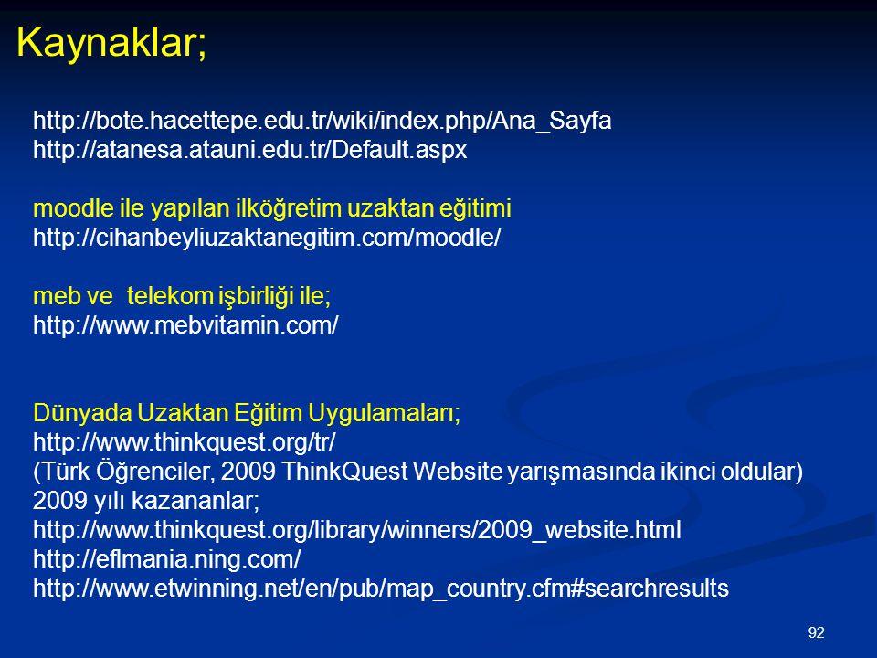 92 Kaynaklar; http://bote.hacettepe.edu.tr/wiki/index.php/Ana_Sayfa http://atanesa.atauni.edu.tr/Default.aspx moodle ile yapılan ilköğretim uzaktan eğ