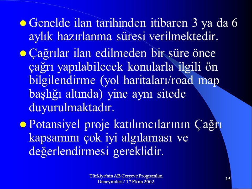 Türkiye nin AB Çerçeve Programları Deneyimleri / 17 Ekim 2002 15  Genelde ilan tarihinden itibaren 3 ya da 6 aylık hazırlanma süresi verilmektedir.