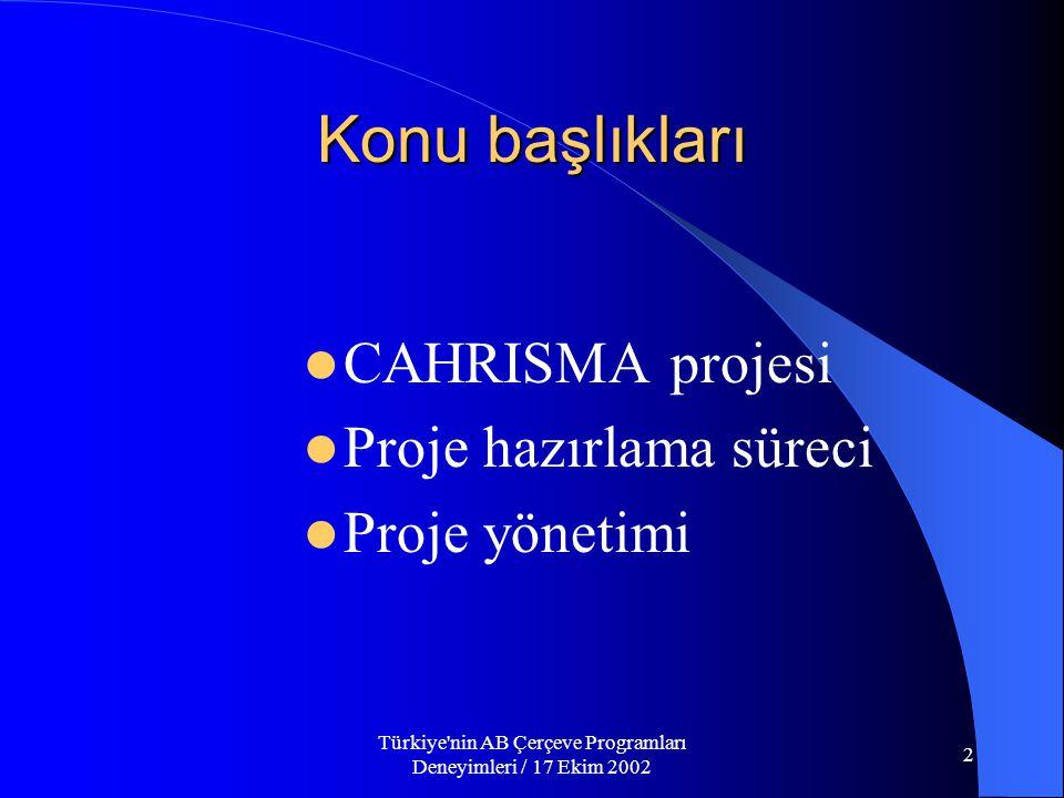 Türkiye nin AB Çerçeve Programları Deneyimleri / 17 Ekim 2002 2 Konu başlıkları  CAHRISMA projesi  Proje hazırlama süreci  Proje yönetimi