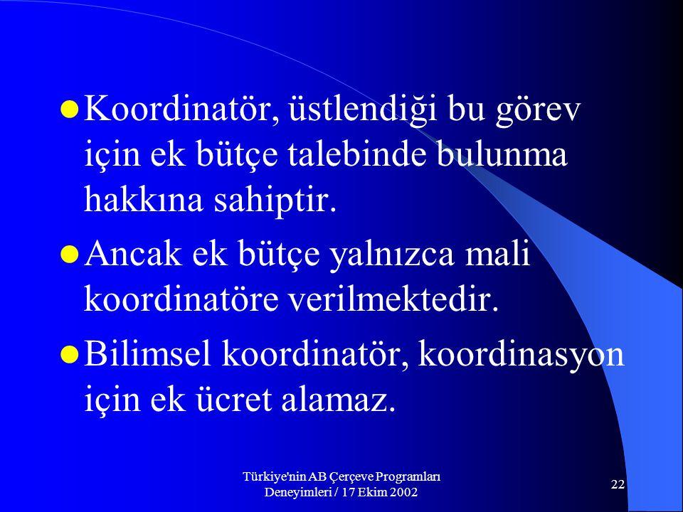 Türkiye nin AB Çerçeve Programları Deneyimleri / 17 Ekim 2002 22  Koordinatör, üstlendiği bu görev için ek bütçe talebinde bulunma hakkına sahiptir.