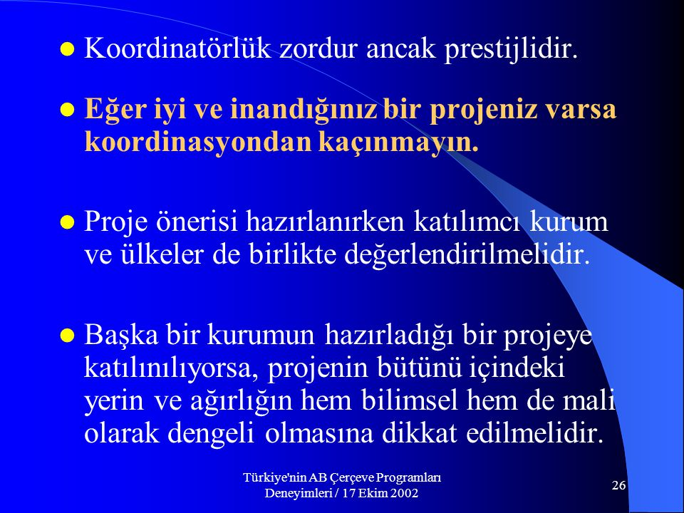 Türkiye nin AB Çerçeve Programları Deneyimleri / 17 Ekim 2002 26  Koordinatörlük zordur ancak prestijlidir.