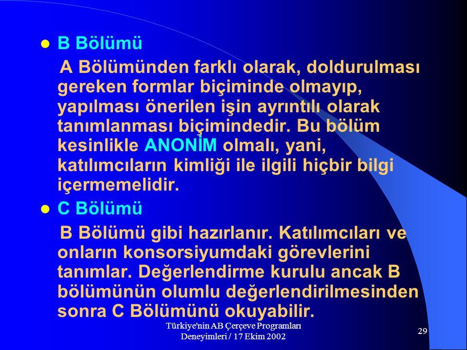 Türkiye nin AB Çerçeve Programları Deneyimleri / 17 Ekim 2002 29  B Bölümü A Bölümünden farklı olarak, doldurulması gereken formlar biçiminde olmayıp, yapılması önerilen işin ayrıntılı olarak tanımlanması biçimindedir.