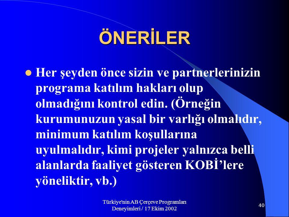 Türkiye nin AB Çerçeve Programları Deneyimleri / 17 Ekim 2002 40 ÖNERİLER  Her şeyden önce sizin ve partnerlerinizin programa katılım hakları olup olmadığını kontrol edin.