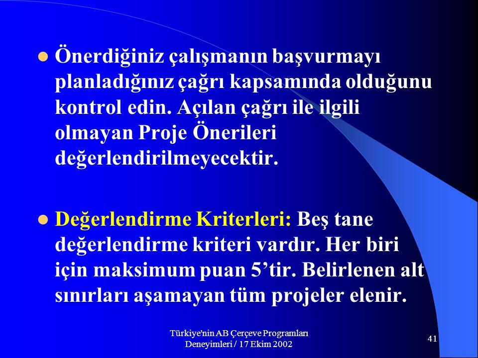 Türkiye nin AB Çerçeve Programları Deneyimleri / 17 Ekim 2002 41  Önerdiğiniz çalışmanın başvurmayı planladığınız çağrı kapsamında olduğunu kontrol edin.