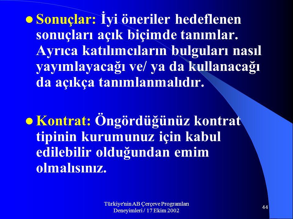 Türkiye nin AB Çerçeve Programları Deneyimleri / 17 Ekim 2002 44  Sonuçlar: İyi öneriler hedeflenen sonuçları açık biçimde tanımlar.