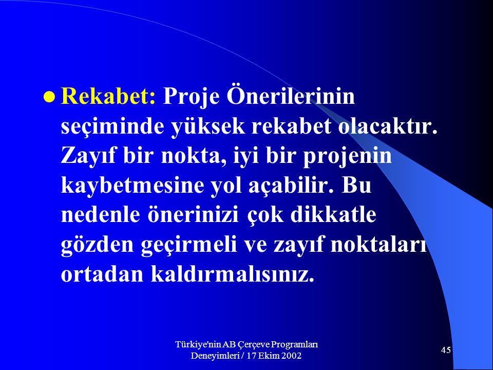 Türkiye nin AB Çerçeve Programları Deneyimleri / 17 Ekim 2002 45  Rekabet: Proje Önerilerinin seçiminde yüksek rekabet olacaktır.