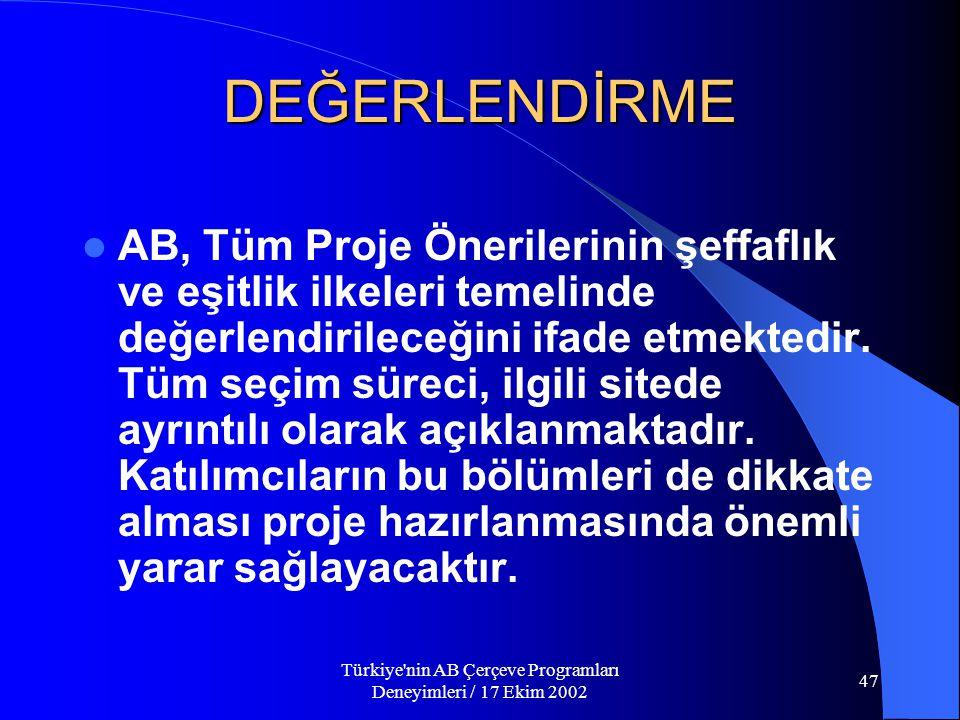 Türkiye nin AB Çerçeve Programları Deneyimleri / 17 Ekim 2002 47 DEĞERLENDİRME  AB, Tüm Proje Önerilerinin şeffaflık ve eşitlik ilkeleri temelinde değerlendirileceğini ifade etmektedir.