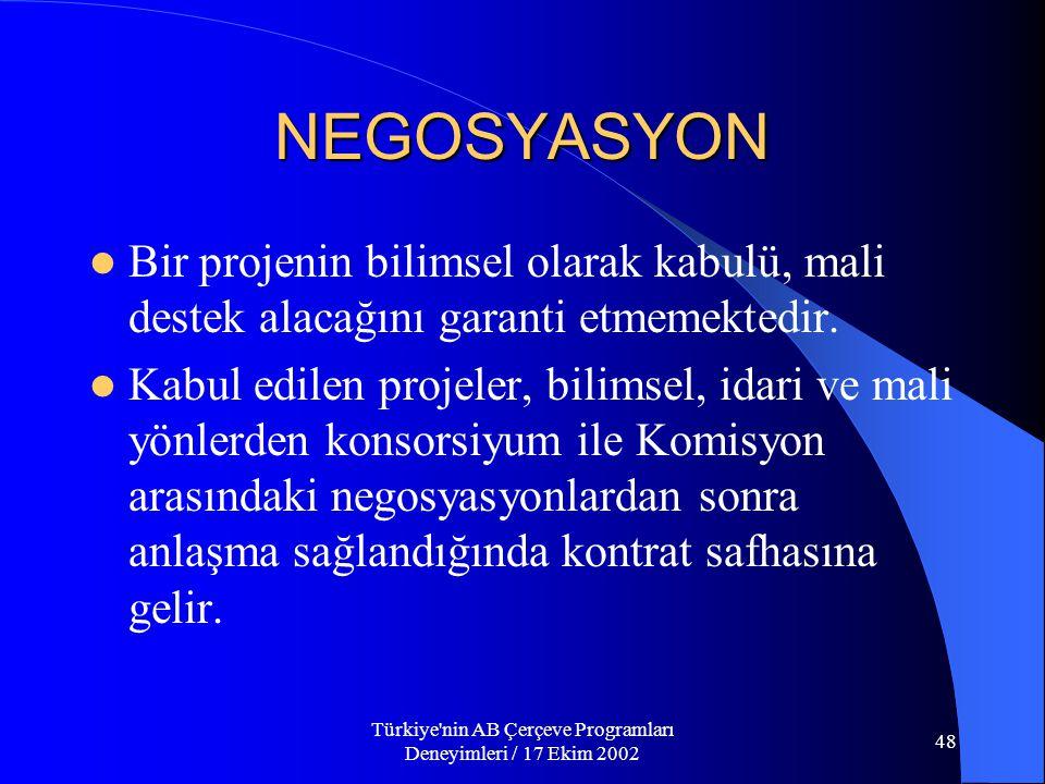 Türkiye nin AB Çerçeve Programları Deneyimleri / 17 Ekim 2002 48 NEGOSYASYON  Bir projenin bilimsel olarak kabulü, mali destek alacağını garanti etmemektedir.