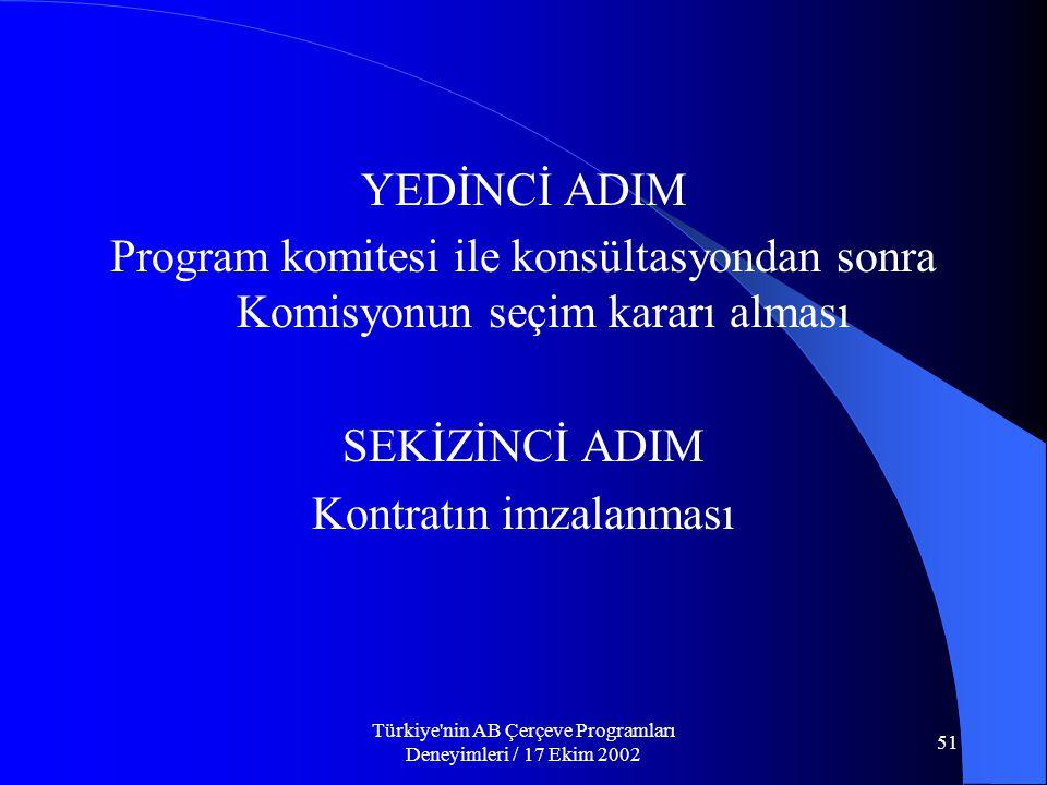 Türkiye nin AB Çerçeve Programları Deneyimleri / 17 Ekim 2002 51 YEDİNCİ ADIM Program komitesi ile konsültasyondan sonra Komisyonun seçim kararı alması SEKİZİNCİ ADIM Kontratın imzalanması