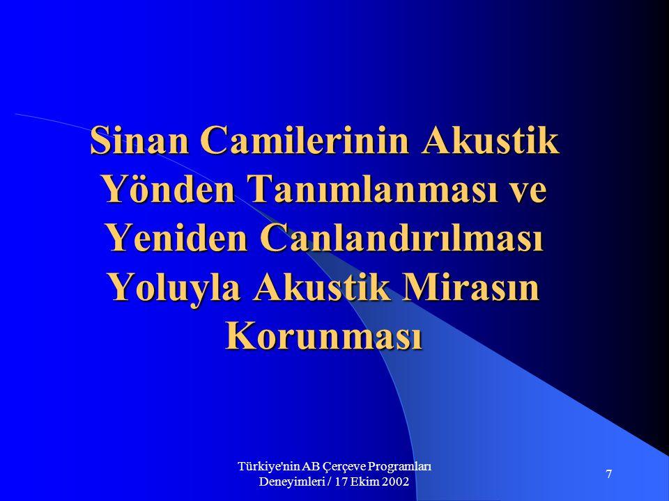 Türkiye nin AB Çerçeve Programları Deneyimleri / 17 Ekim 2002 7 Sinan Camilerinin Akustik Yönden Tanımlanması ve Yeniden Canlandırılması Yoluyla Akustik Mirasın Korunması