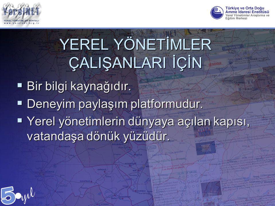 YEREL YÖNETİMLER ÇALIŞANLARI İÇİN  Bir bilgi kaynağıdır.  Deneyim paylaşım platformudur.  Yerel yönetimlerin dünyaya açılan kapısı, vatandaşa dönük