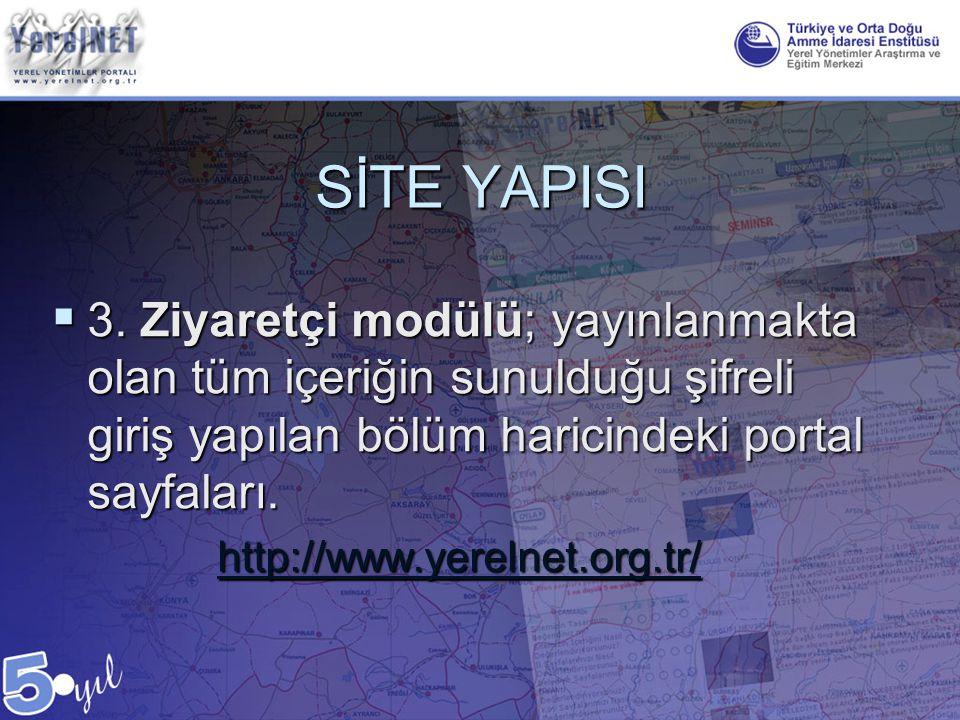  3. Ziyaretçi modülü; yayınlanmakta olan tüm içeriğin sunulduğu şifreli giriş yapılan bölüm haricindeki portal sayfaları. http://www.yerelnet.org.tr/