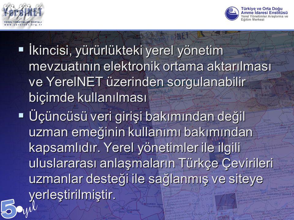  İkincisi, yürürlükteki yerel yönetim mevzuatının elektronik ortama aktarılması ve YerelNET üzerinden sorgulanabilir biçimde kullanılması  Üçüncüsü