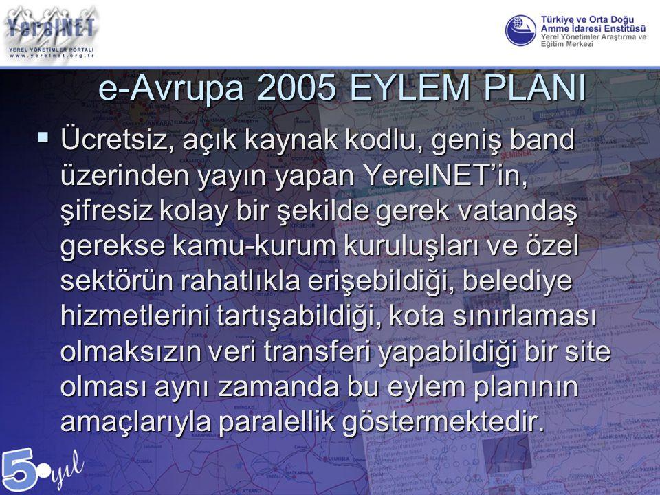 e-Avrupa 2005 EYLEM PLANI  Ücretsiz, açık kaynak kodlu, geniş band üzerinden yayın yapan YerelNET'in, şifresiz kolay bir şekilde gerek vatandaş gerek