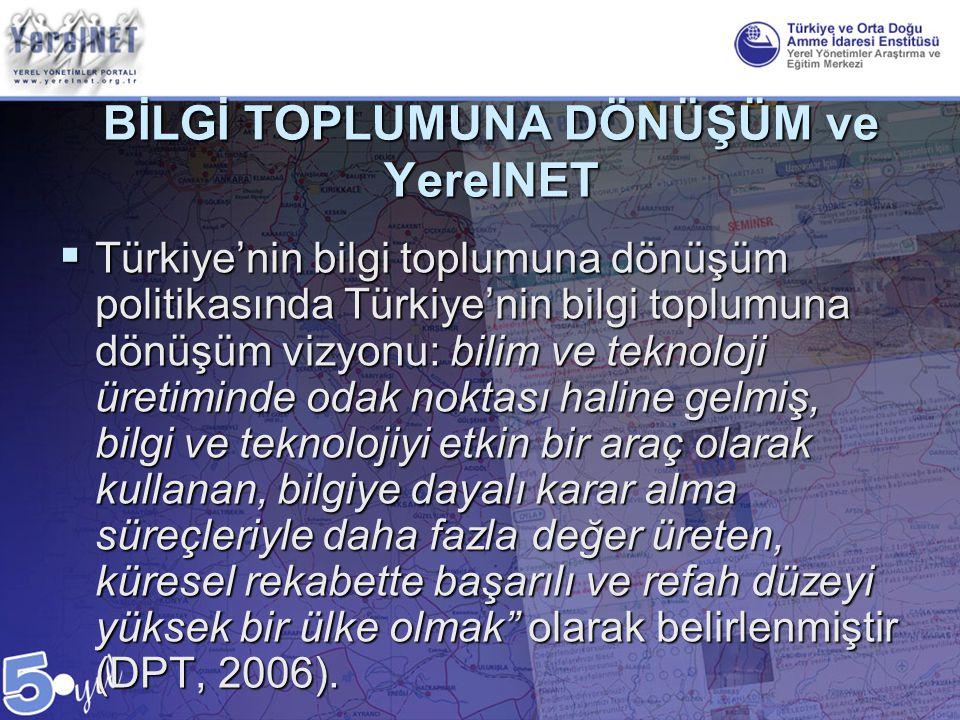 BİLGİ TOPLUMUNA DÖNÜŞÜM ve YerelNET  Türkiye'nin bilgi toplumuna dönüşüm politikasında Türkiye'nin bilgi toplumuna dönüşüm vizyonu: bilim ve teknoloj