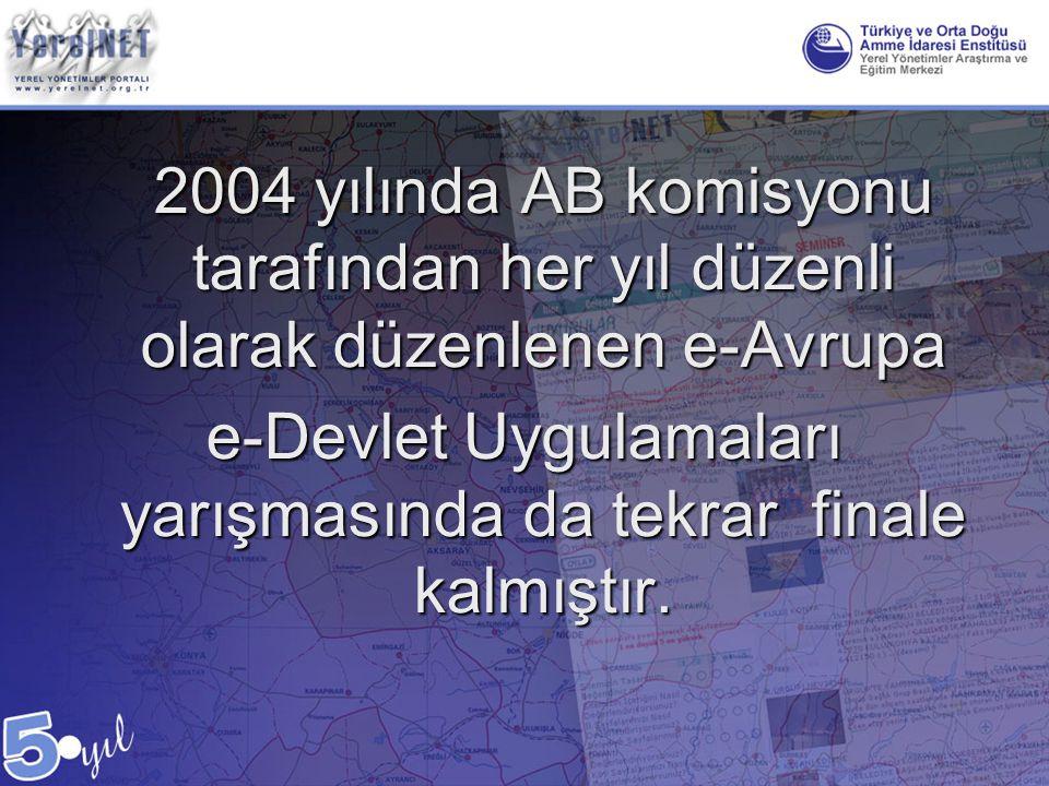 2004 yılında AB komisyonu tarafından her yıl düzenli olarak düzenlenen e-Avrupa e-Devlet Uygulamaları yarışmasında da tekrar finale kalmıştır.