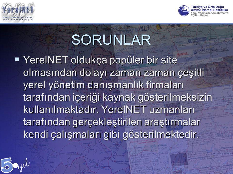 SORUNLAR  YerelNET oldukça popüler bir site olmasından dolayı zaman zaman çeşitli yerel yönetim danışmanlık firmaları tarafından içeriği kaynak göste