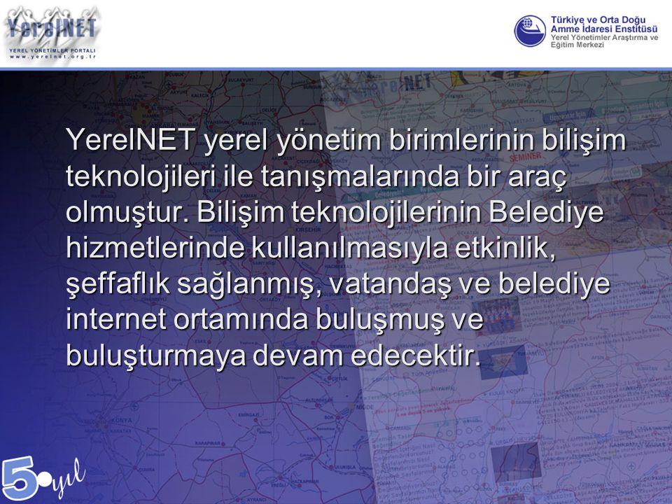 YerelNET yerel yönetim birimlerinin bilişim teknolojileri ile tanışmalarında bir araç olmuştur. Bilişim teknolojilerinin Belediye hizmetlerinde kullan