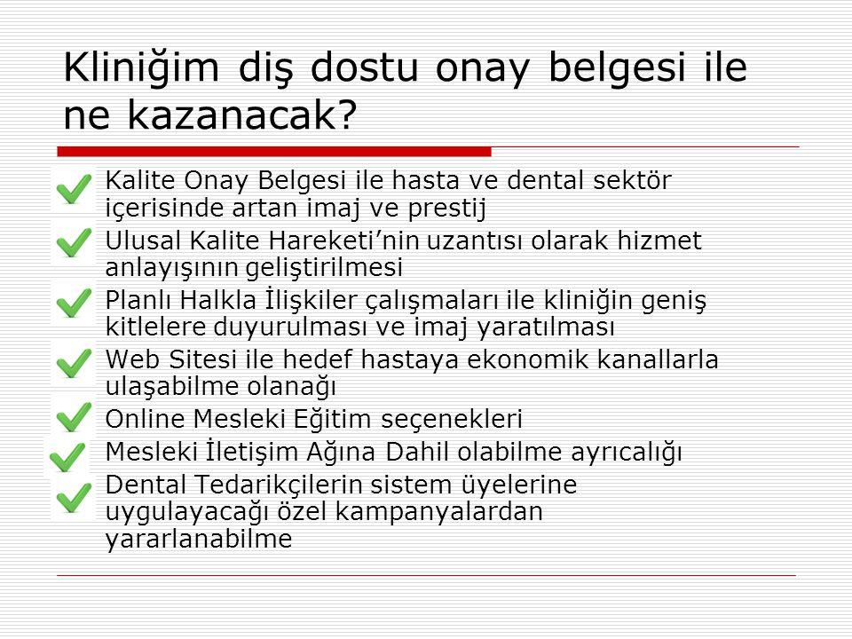 Kliniğim diş dostu onay belgesi ile ne kazanacak?  Kalite Onay Belgesi ile hasta ve dental sektör içerisinde artan imaj ve prestij  Ulusal Kalite Ha