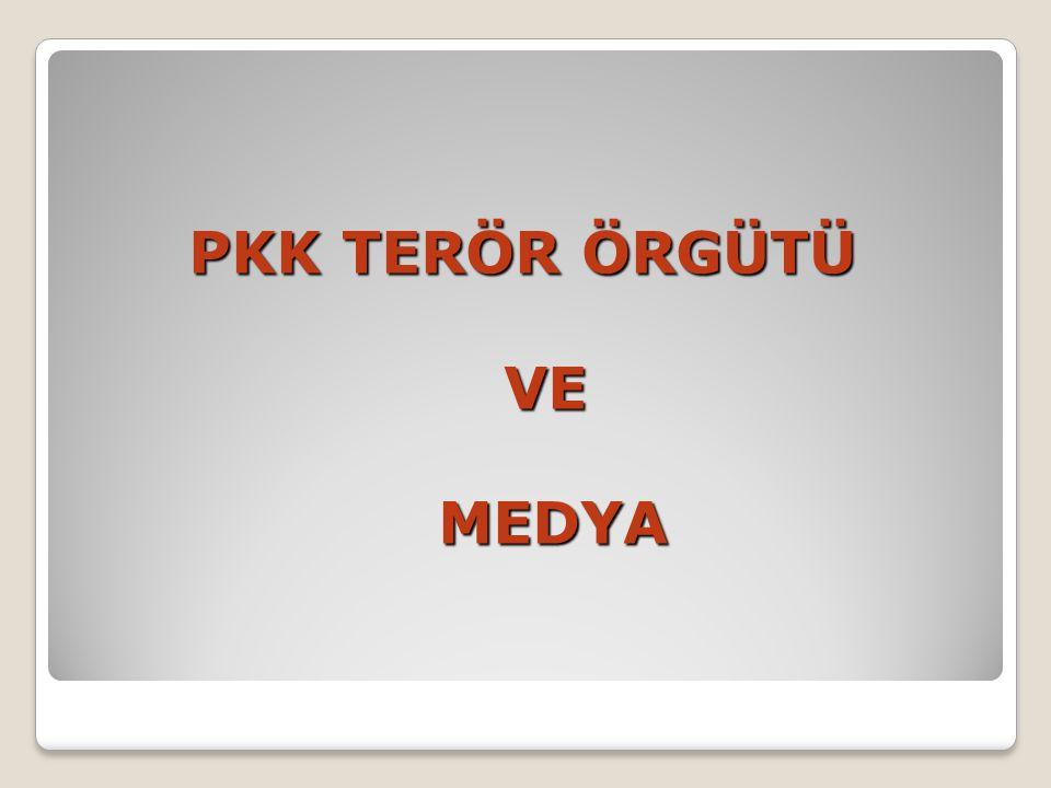 PKK TERÖR ÖRGÜTÜ VE MEDYA MEDYA
