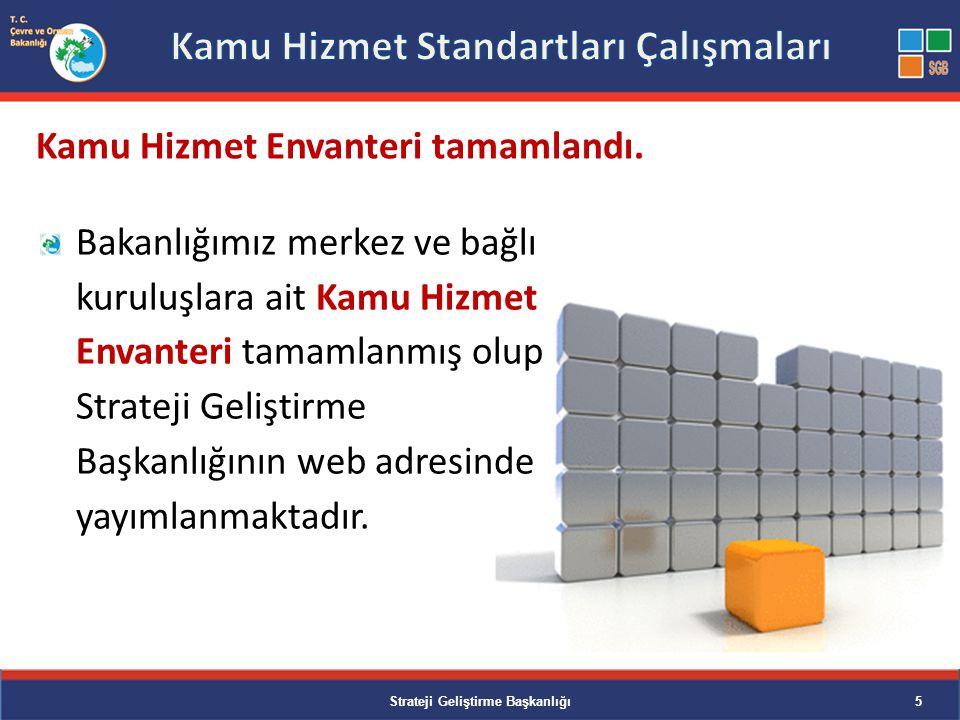 Kamu Hizmet Standartları Tabloları Bakanlık web adresi Bakanlık girişi Bakanlık girişi bekleme salonu Strateji Geliştirme Başkanlığı6 Kamu Hizmet Standartları tamamlandı ve yayımlandı.
