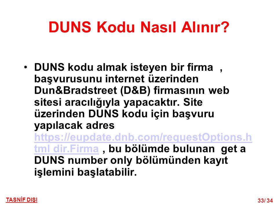 33/ 34 DUNS Kodu Nasıl Alınır? •DUNS kodu almak isteyen bir firma, başvurusunu internet üzerinden Dun&Bradstreet (D&B) firmasının web sitesi aracılığı