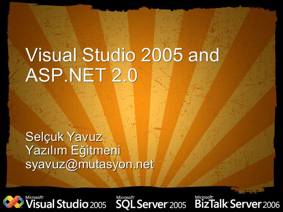 Visual Studio 2005 and ASP.NET 2.0 Selçuk Yavuz Yazılım Eğitmeni syavuz@mutasyon.net
