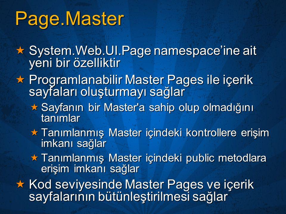 Page.Master  System.Web.UI.Page namespace'ine ait yeni bir özelliktir  Programlanabilir Master Pages ile içerik sayfaları oluşturmayı sağlar  Sayfa