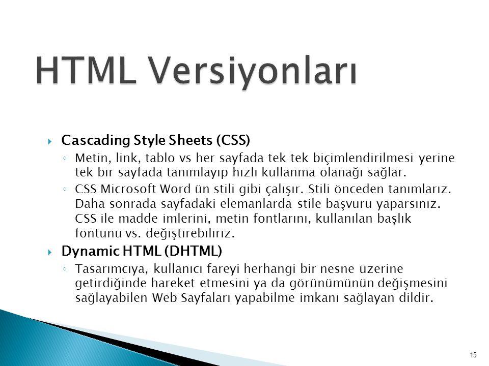  Cascading Style Sheets (CSS) ◦ Metin, link, tablo vs her sayfada tek tek biçimlendirilmesi yerine tek bir sayfada tanımlayıp hızlı kullanma olanağı sağlar.