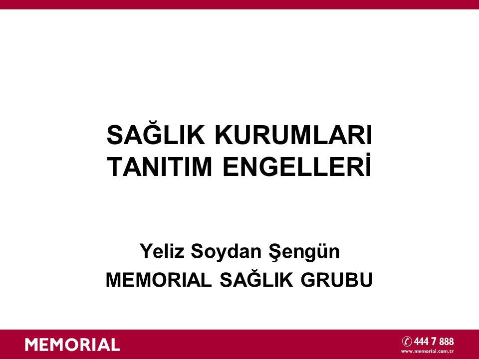 SAĞLIK KURUMLARI TANITIM ENGELLERİ Yeliz Soydan Şengün MEMORIAL SAĞLIK GRUBU