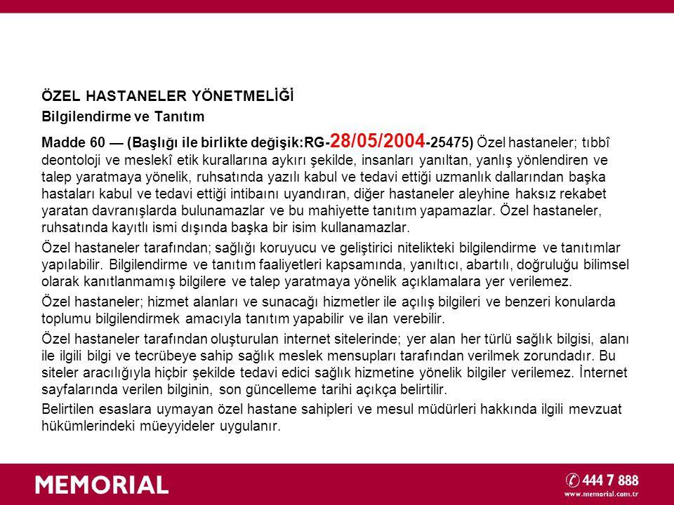 ÖZEL HASTANELER YÖNETMELİĞİ Bilgilendirme ve Tanıtım Madde 60 — (Başlığı ile birlikte değişik:RG- 28/05/2004 -25475) Özel hastaneler; tıbbî deontoloji