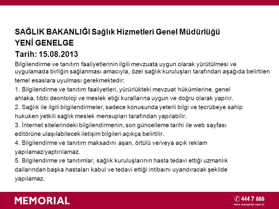 SAĞLIK BAKANLIĞI Sağlık Hizmetleri Genel Müdürlüğü YENİ GENELGE Tarih: 15.08.2013 Bilgilendirme ve tanıtım faaliyetlerinin ilgili mevzuata uygun olara