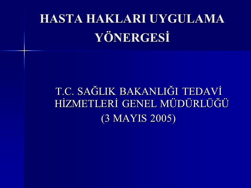 HASTA HAKLARI UYGULAMA YÖNERGESİ T.C. SAĞLIK BAKANLIĞI TEDAVİ HİZMETLERİ GENEL MÜDÜRLÜĞÜ (3 MAYIS 2005)