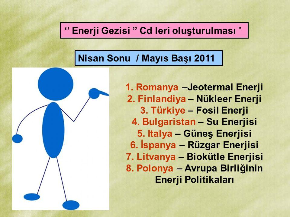 """'' Enerji Gezisi '' Cd leri oluşturulması """" Nisan Sonu / Mayıs Başı 2011 1. Romanya –Jeotermal Enerji 2. Finlandiya – Nükleer Enerji 3. Türkiye – Fosi"""