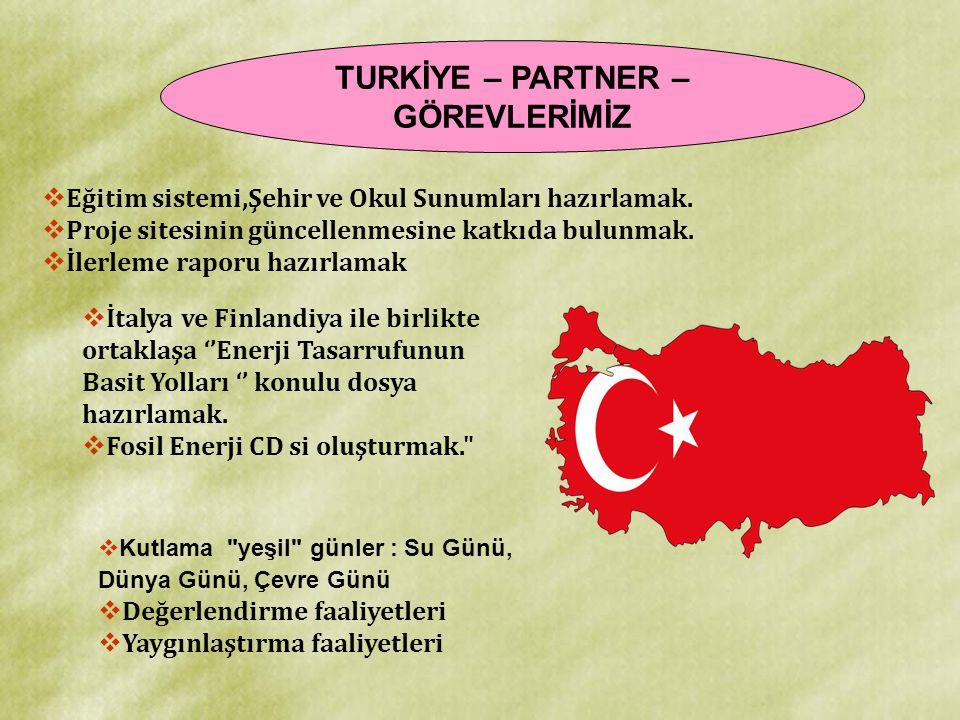 TURKİYE – PARTNER – GÖREVLERİMİZ  Eğitim sistemi,Şehir ve Okul Sunumları hazırlamak.  Proje sitesinin güncellenmesine katkıda bulunmak.  İlerleme r