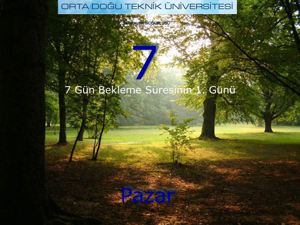 7 7 Pazar İÇ SATINALMA MÜDÜRLÜĞÜ 7 Gün Bekleme Süresinin 1. Günü