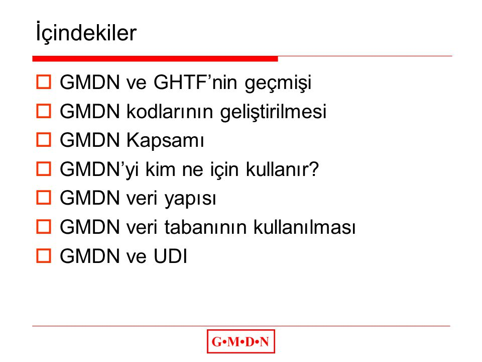 İçindekiler  GMDN ve GHTF'nin geçmişi  GMDN kodlarının geliştirilmesi  GMDN Kapsamı  GMDN'yi kim ne için kullanır.