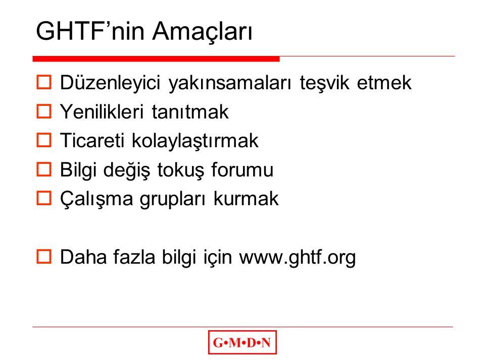 GHTF'nin Amaçları  Düzenleyici yakınsamaları teşvik etmek  Yenilikleri tanıtmak  Ticareti kolaylaştırmak  Bilgi değiş tokuş forumu  Çalışma grupları kurmak  Daha fazla bilgi için www.ghtf.org