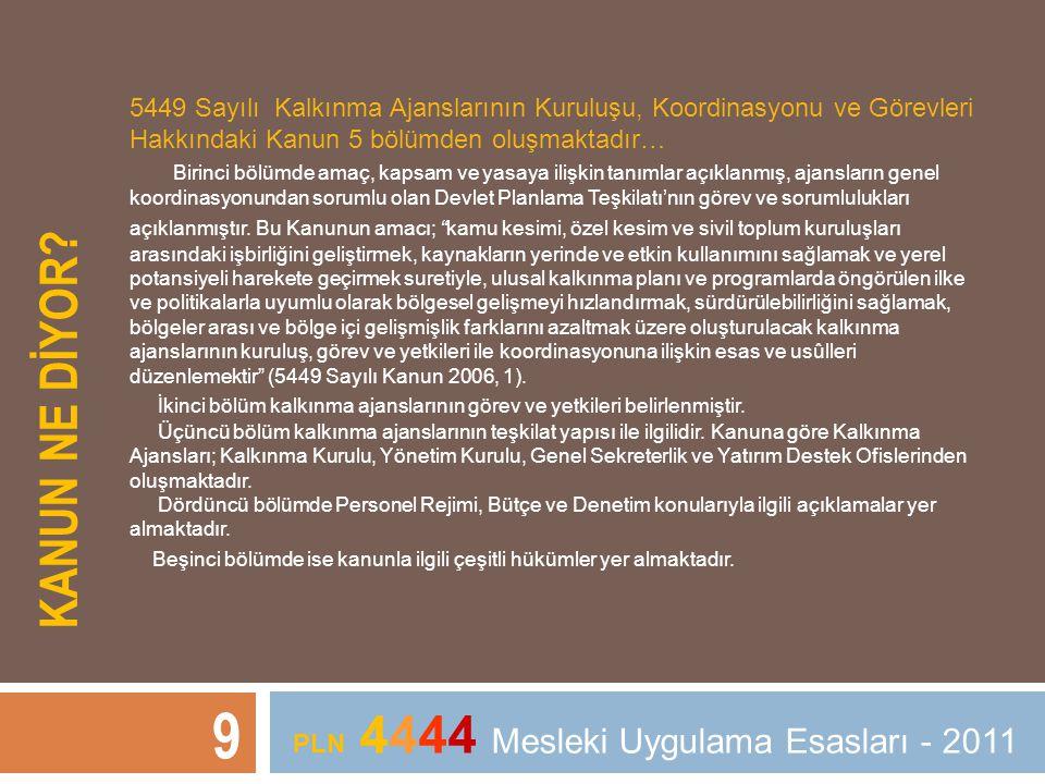 KANUN NE DİYOR? 9 PLN 4444 Mesleki Uygulama Esasları - 2011 5449 Sayılı Kalkınma Ajanslarının Kuruluşu, Koordinasyonu ve Görevleri Hakkındaki Kanun 5
